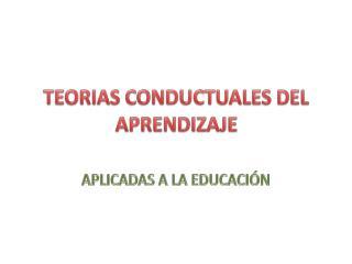 TEORIAS CONDUCTUALES DEL APRENDIZAJE