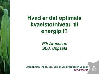 Hvad er det optimale kvaelstofniveau til energipil? Pär Aronsson SLU, Uppsala