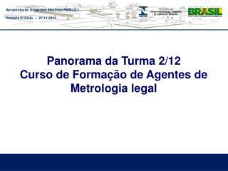 Panorama da Turma 2/12  Curso de Formação de Agentes de Metrologia legal