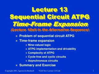 Problem of sequential circuit ATPG Time-frame expansion Nine-valued logic
