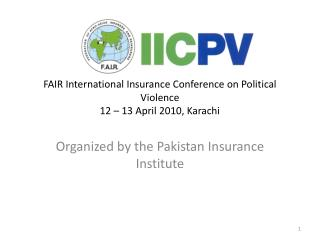 FAIR International Insurance Conference on Political Violence 12   13 April 2010, Karachi