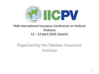 FAIR International Insurance Conference on Political Violence 12   13 April 2010, Karachi