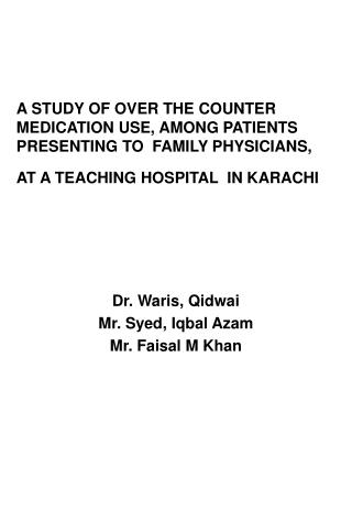 A STUDY OF OVER THE COUNTER  MEDICATION USE, AMONG PATIENTS PRESENTING TO  FAMILY PHYSICIANS, AT A TEACHING HOSPITAL  IN