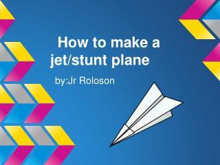 How to make a jet/stunt plane