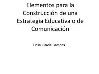 Elementos para la Construcción de una Estrategia Educativa o de Comunicación