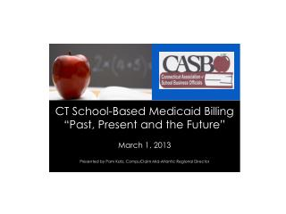 """CT School-Based Medicaid Billing """"Past, Present and the Future"""" March 1, 2013"""