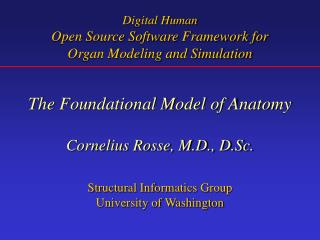 The Foundational Model of Anatomy Cornelius Rosse, M.D., D.Sc. Structural Informatics Group
