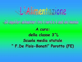 A cura:  della classe 3^L  Scuola media statale  � F.De Pisis-Bonati� Porotto (FE)
