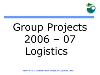 Group Projects  2006 – 07 Logistics