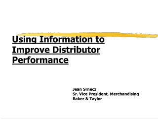 Using Information to Improve Distributor Performance