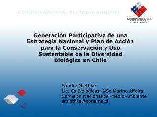 Sandra Miethke Lic. Cs Biológicas, MSc Marine Affairs Comisión Nacional del Medio Ambiente