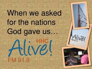 When we asked for the nations God gave us…