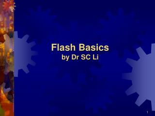 Flash Basics by Dr SC Li