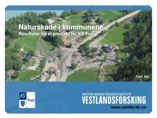 Naturskade i kommunene  Resultater fra et prosjekt for KS FoU