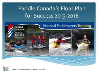 Paddle Canada ' s Float Plan for Success 2013-2016