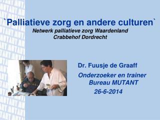 Dr. Fuusje de Graaff  Onderzoeker en trainer Bureau MUTANT 26-6-2014