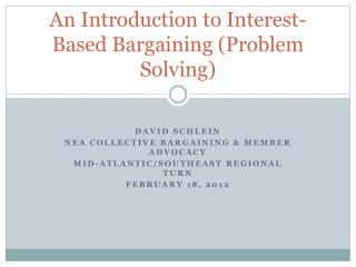 An Introduction to Interest- Based Bargaining (Problem Solving)