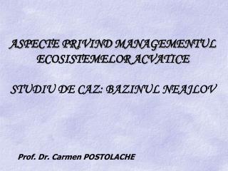 ASPECTE PRIVIND MANAGEMENTUL ECOSISTEMELOR ACVATICE STUDIU DE CAZ: BAZINUL NEAJLOV