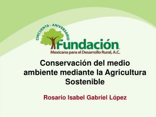 Conservación del medio ambiente mediante la Agricultura Sostenible