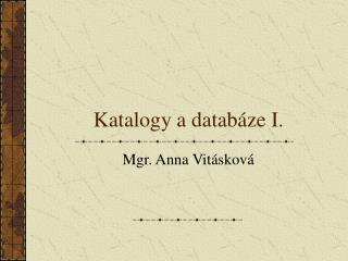 Katalogy a databáze I.