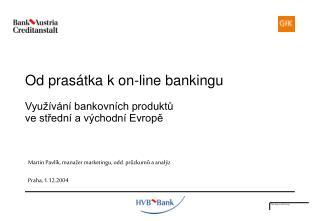 Od  pras átka k on-line bankingu Využívání bankovních produktů ve střední a východní Evropě