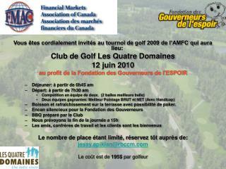 Vous êtes cordialement invités au tournoi de golf 2009 de l'AMFC qui aura lieu: