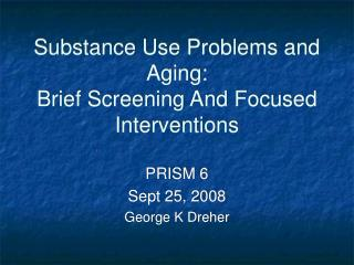 Substance Use Problems and Aging: Brief Screening And Focused Interventions