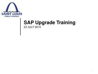 SAP  Upgrade Training 22 JULY 2014