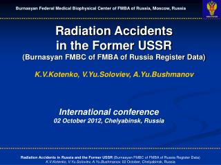 Radiation Accidents  in the Former USSR ( Burnasyan FMBC of  FMBA of Russia Register Data)