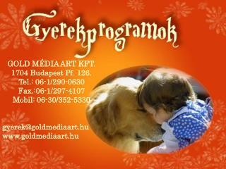 GOLD M DIA ART KFT.  1704 Budapest Pf. 126. Tel.: 06-1