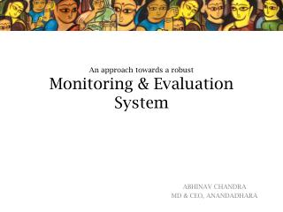 An approach towards a robust  Monitoring & Evaluation System