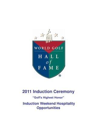 "2011 Induction Ceremony ""Golf's Highest Honor""  Induction Weekend Hospitality Opportunities"