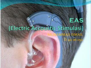 EAS (Electric  Accoustic Stimulasi )