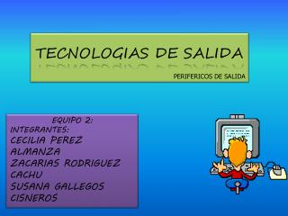 TECNOLOGIAS DE SALIDA PERIFERICOS DE SALIDA