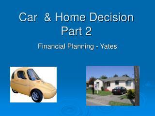 Car  & Home Decision Part 2