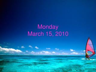 Monday March 15, 2010