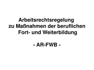 Arbeitsrechtsregelung  zu Maßnahmen der beruflichen  Fort- und Weiterbildung - AR-FWB -
