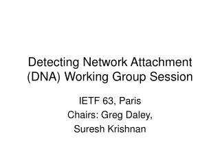 Detecting Network Attachment (DNA) Working Group Session