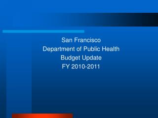 San Francisco Department of Public Health Budget Update FY 2010-2011