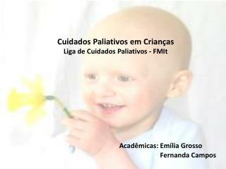 Cuidados Paliativos em Crianças Liga de Cuidados Paliativos - FMIt Acadêmicas: Emília Grosso