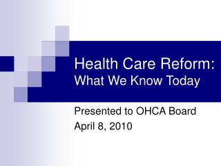 Health Care Reform: What We Know Today