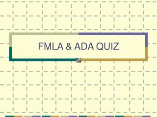 FMLA & ADA QUIZ