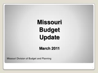 Missouri Budget Update March 2011 Missouri Division of Budget and Planning