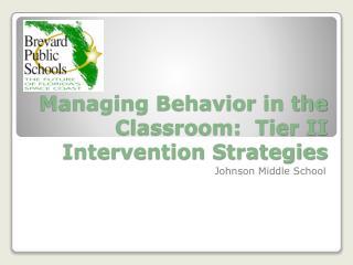 Managing Behavior in the Classroom:  Tier II Intervention Strategies