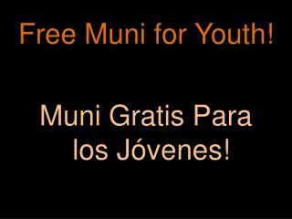 Free Muni for Youth! Muni Gratis Para los Jóvenes!