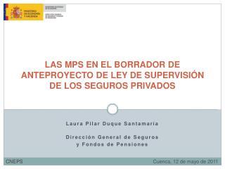 LAS MPS EN EL BORRADOR DE ANTEPROYECTO DE LEY DE SUPERVISIÓN DE LOS SEGUROS PRIVADOS
