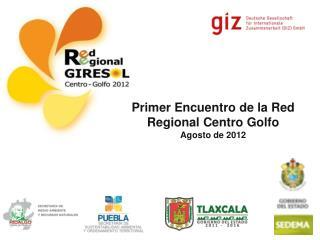 Primer Encuentro de la Red Regional Centro Golfo Agosto de 2012