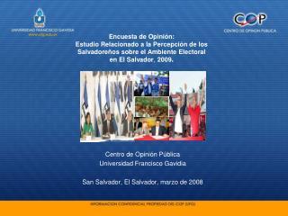 Centro de Opinión Pública Universidad Francisco Gavidia  San Salvador, El Salvador, marzo de 2008