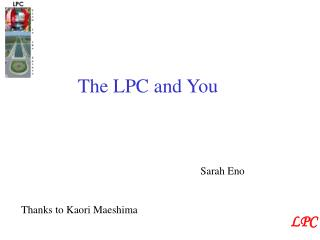The LPC and You