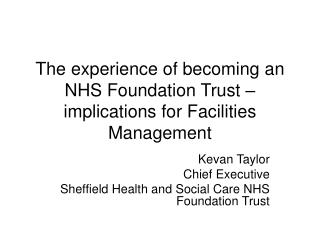 The experience of becoming an NHS Foundation Trust � implications for Facilities Management